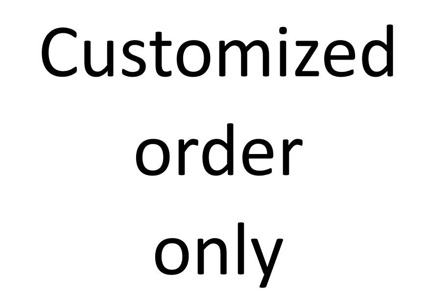 Customized order only! Do not order before contact our sales rep.